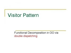 Visitor Pattern Functional Decomposition in OO via double