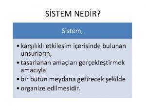 SSTEM NEDR Sistem karlkl etkileim ierisinde bulunan unsurlarn