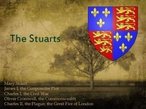The Stuarts Mary Stuart James I the Gunpowder