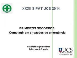 XXXII SIPAT UCS 2014 PRIMEIROS SOCORROS Como agir