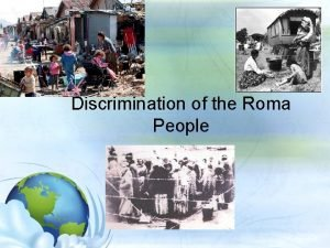 Discrimination of the Roma People Discrimination of the