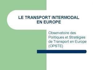 LE TRANSPORT INTERMODAL EN EUROPE Observatoire des Politiques