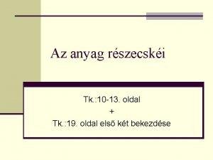 Az anyag rszecski Tk 10 13 oldal Tk
