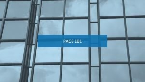 PACE 101 PACE 101 Outline 1 2 3