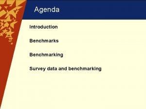 Agenda Introduction Benchmarks Benchmarking Survey data and benchmarking