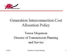 Generation Interconnection Cost Allocation Policy Teresa Mogensen Director