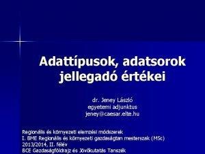 Adattpusok adatsorok jellegad rtkei dr Jeney Lszl egyetemi
