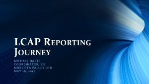 LCAP REPORTING JOURNEY MICHAEL HART E COORDINA TO