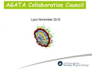 AGATA Collaboration Council Lyon November 2010 AGATA ACC