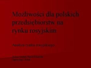 Moliwoci dla polskich przedsibiorstw na rynku rosyjskim Analiza