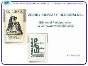 ZBIORY OWIATY REGIONALNEJ Biblioteki Pedagogicznej w Gorzowie Wielkopolskim