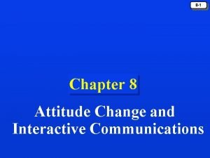 8 1 Chapter 8 Attitude Change and Interactive