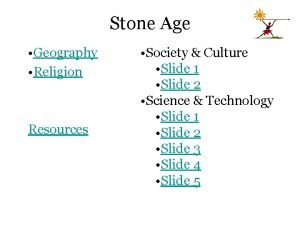 Stone Age Geography Religion Resources Society Culture Slide