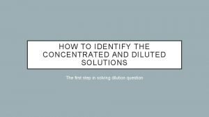HOW TO IDENTIFY THE CONCENTRATED AND DILUTED SOLUTIONS