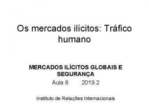 Os mercados ilcitos Trfico humano MERCADOS ILCITOS GLOBAIS