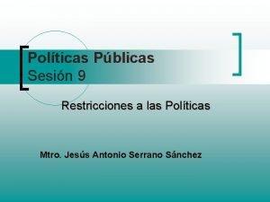 Polticas Pblicas Sesin 9 Restricciones a las Polticas