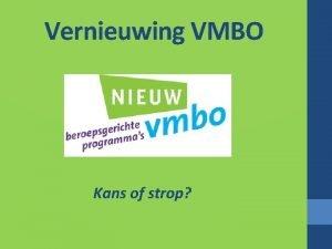 Vernieuwing VMBO Kans of strop Inhoud Aanloop Verschillen