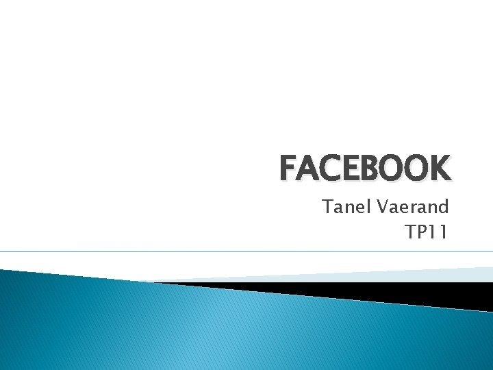FACEBOOK Tanel Vaerand TP 11 Sisukord Sisukord lk
