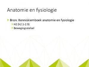 Anatomie en fysiologie Bron Kenniskiemboek anatomie en fysiologie