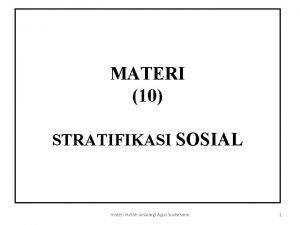 MATERI 10 STRATIFIKASI SOSIAL materi kuliah sosiologi Agus