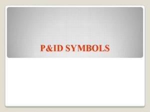 PID SYMBOLS PIDs Piping and Instrumentation Diagrams or