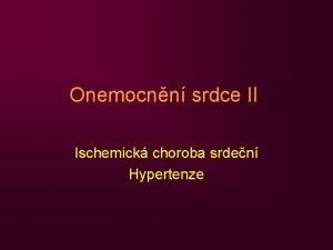 Onemocnn srdce II Ischemick choroba srden Hypertenze Ischemick