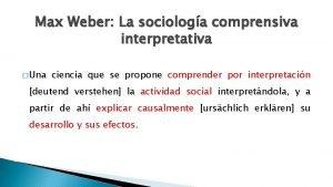 Max Weber La sociologa comprensiva interpretativa Una ciencia