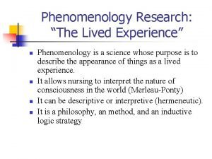 Phenomenology Research The Lived Experience n n Phenomenology