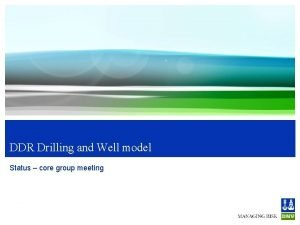 DDR Drilling and Well model Status core group
