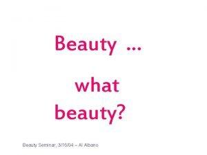 Beauty what beauty Beauty Seminar 31604 Al Albano