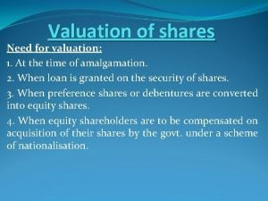 Valuation of shares Need for valuation 1 At