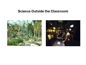 Science Outside the Classroom Science Outside the Classroom