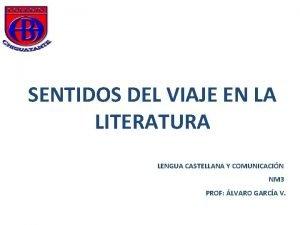 SENTIDOS DEL VIAJE EN LA LITERATURA LENGUA CASTELLANA
