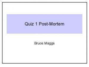 Quiz 1 PostMortem Bruce Maggs Quiz Scores Quiz