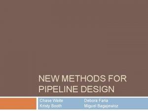 NEW METHODS FOR PIPELINE DESIGN Chase Waite Kristy