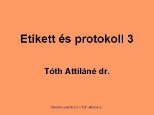 Etikett s protokoll 3 Tth Attiln dr Etikett