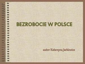 BEZROBOCIE W POLSCE autor Katarzyna Jarkiewicz SPIS TRECI