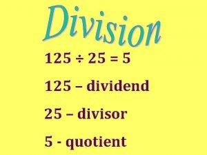 125 25 5 125 dividend 25 divisor 5
