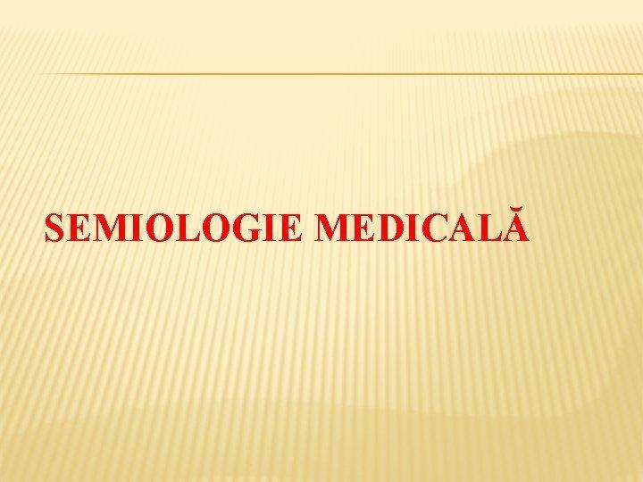 SEMIOLOGIE MEDICAL EXAMENUL OBIECTIV STAREA PREZENT EX OBIECTIV