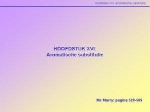 Hoofdstuk XVI aromatische substitutie HOOFDSTUK XVI Aromatische substitutie