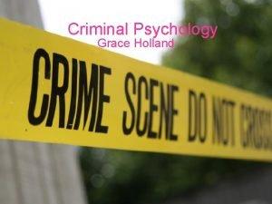 Criminal Psychology Grace Holland A criminal psychologist is