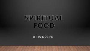 SPIRITUAL FOOD JOHN 6 25 66 SPIRITUAL FOOD