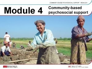 COMMUNITYBASED PSYCHOSOCIAL SUPPORT MODULE 4 Module 4 Communitybased