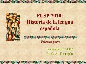 FLSP 7010 Historia de la lengua espaola Primera