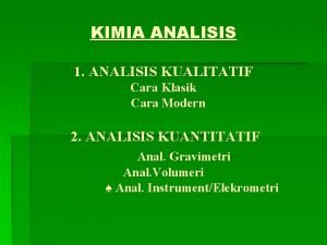 KIMIA ANALISIS 1 ANALISIS KUALITATIF Cara Klasik Cara