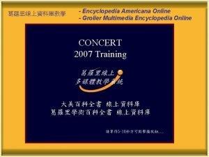 Encyclopedia Americana Online Grolier Multimedia Encyclopedia Online CONCERT