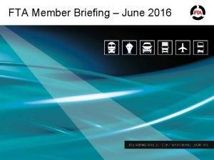 FTA Member Briefing June 2016 Todays agenda Agenda