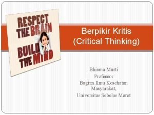Berpikir Kritis Critical Thinking Bhisma Murti Professor Bagian