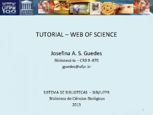 TUTORIAL WEB OF SCIENCE Josefina A S Guedes
