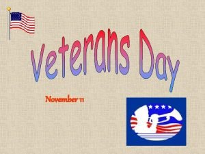 November 11 Who is a Veteran Veterans are